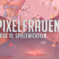 PIXELFRAUEN Folge 10: Spielewichteln