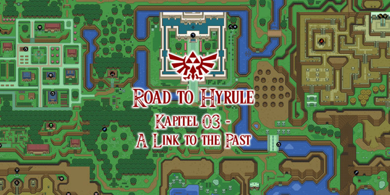 Road to Hyrule - Kapitel #03 - The Legend of Zelda: A Link to the Past