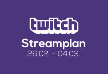 Streamplan der Woche – 26. Februar bis 04. März 2018
