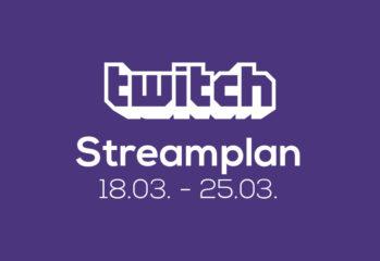 Streamplan der Woche – 19. bis 25. März 2018