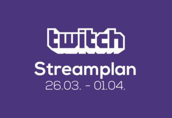 Streamplan der Woche – 26. März bis 1. April 2018