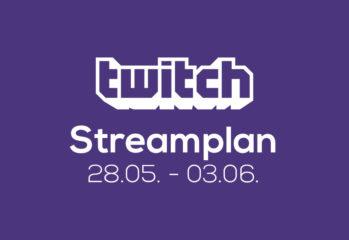 Streamplan der Woche – 28. Mai bis 03. Juni 2018