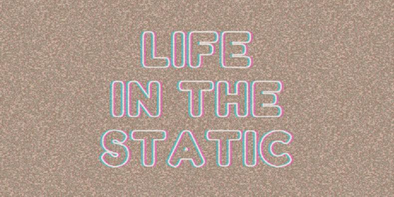 Life in the Static-Artikelbild