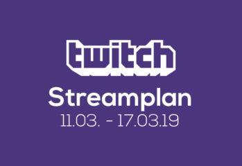 Streamplan der Woche – 11. bis 17. März 2019