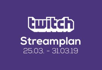 Streamplan der Woche – 25. bis 31. März 2019