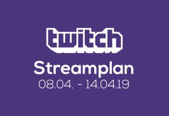 Streamplan der Woche – 08. bis 14. April 2019