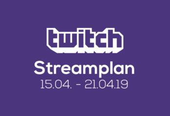 Streamplan der Woche – 15. bis 21. April 2019