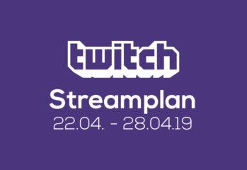 Streamplan der Woche – 22. bis 28. April 2019