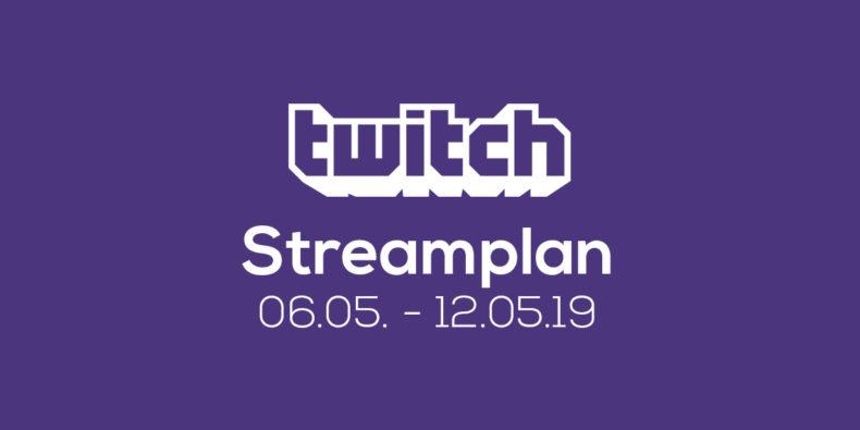 Streamplan der Woche – 06. bis 12. Mai 2019