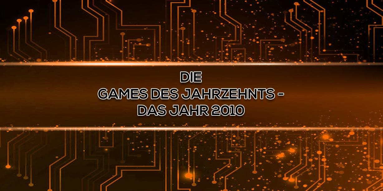 Die Games des Jahrzehnts – Das Jahr 2010