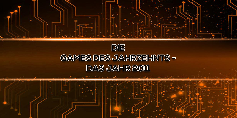 Die Games des Jahrzehnts – Das Jahr 2011